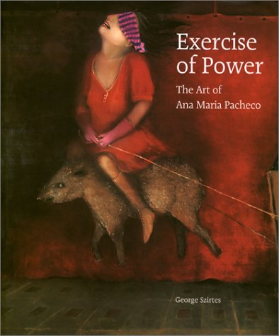 Exercise of Power: The Art of Ana Maria Pacheco