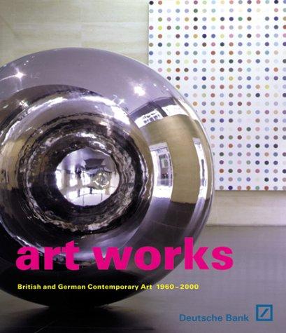 Art Works: British and German Contemporary Art 1960-2000
